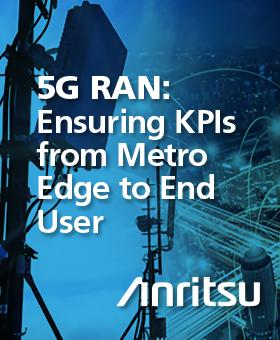 5G RAN: Ensuring KPIs from Metro Edge to End User