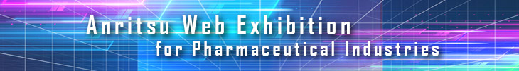 Anritsu Web Exhibition for Pharmaceutical Industries