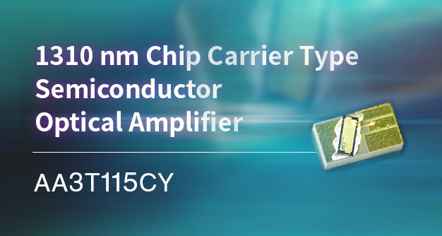 Anritsu Starts Sales of 1310 nm Chip Carrier Type Semiconductor Optical Amplifier