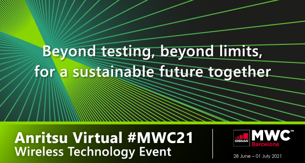 Anritsu Virtual #MWC21 Wireless Technology Event - Beyond testing, beyond limits, for a sustainable future together