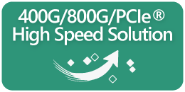 400G/800G/PCIe High Speed Solution